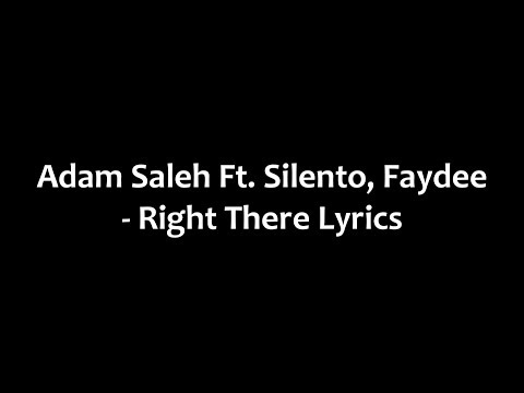 Adam Saleh Ft, Silento, Faydee - Right There Lyrics