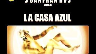 LA CASA AZUL Podría Ser Peor MAXI VERSION 2016 (Juanfran)