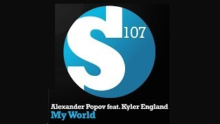 Alexander Popov feat. Kyler England - My World (Original Mix)