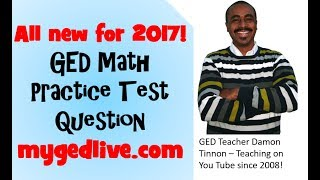 GED Math Practice Test Lesson July 18, 2017 Online GED Course