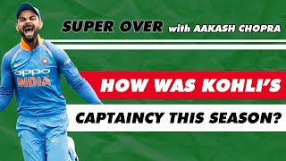How was KOHLI's CAPTAINCY in the Incredible Premier League 2020?   Super Over with Aakash Chopra