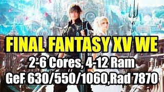 FINAL FANTASY XV WE на слабом ПК 2-6 Cores, 4-12 Ram, GeForce 630 550 1060, Radeon HD 7870
