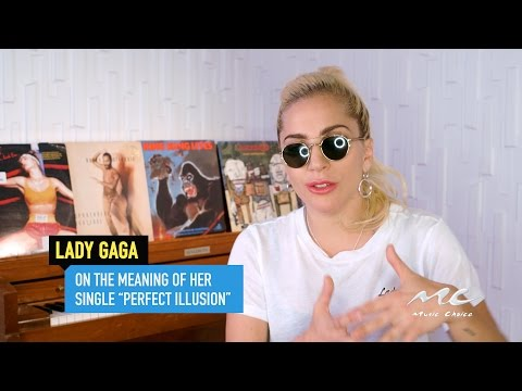 """Lady Gaga on the Meaning of """"Perfect Illusion"""""""