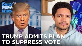 Trump Plainly Admits Plan to Limit Mail-In Voting | The Daily Social Distancing Show