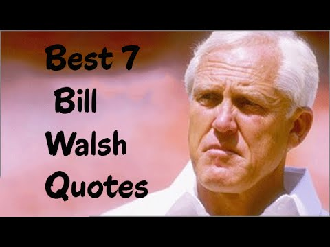 Best 7 Bill Walsh Quotes (The American football coach)