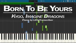 Kygo, Imagine Dragons - Born To Be Yours (Piano Cover) by LittleTranscriber