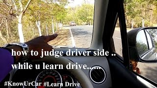 Lesson - 5 - Learn Drive //How to judge driver side of a car || for beginners