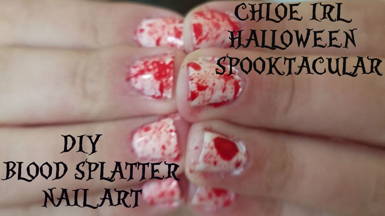 DIY BLOOD SPLATTER NAIL ART! CHLOE IRL HALLOWEEN ...