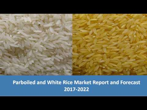 Parboiled and White Rice Market | Global Industry Trends, Share, Size, and Forecast 2017-2022