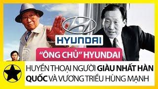 """""""Ông Chủ"""" Huyndai - Huyền Thoại Người Giàu Nhất Hàn Quốc Và Vương Triều Kinh Doanh Hùng Mạnh"""