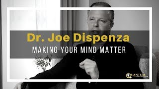 Dr. Joe Dispenza - Making Your Mind Matter - Quantum University