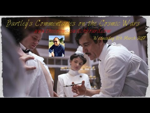 Bartley's Commentaries on the Cosmic Wars March 8th 2017
