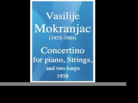 Vasilije Mokranjac (1923-1984) : Concertino for piano, strings and 2 harps (1958)