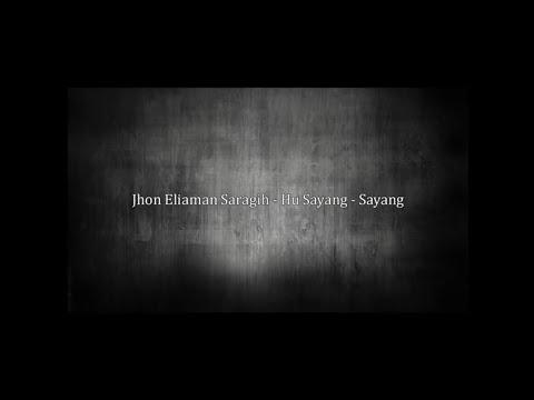 Hu Sayang   Sayang - Jhon Eliaman Saragih ( Lirik ) | SIMALUNGUN