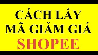 Hướng dẫn cách lấy mã giảm giá trên Shopee cho người mới