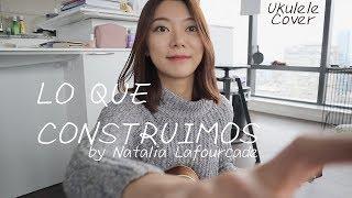 Lo que construimos | Natalia Lafourcade | ukulele cover