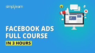 Facebook Ads Course In 3 Hours | Facebook Ads Tutorial | Facebook Marketing Course | Simplilearn