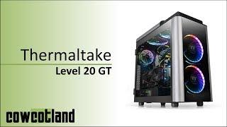 [Cowcot TV] Présentation boitier Thermaltake Level 20 GT