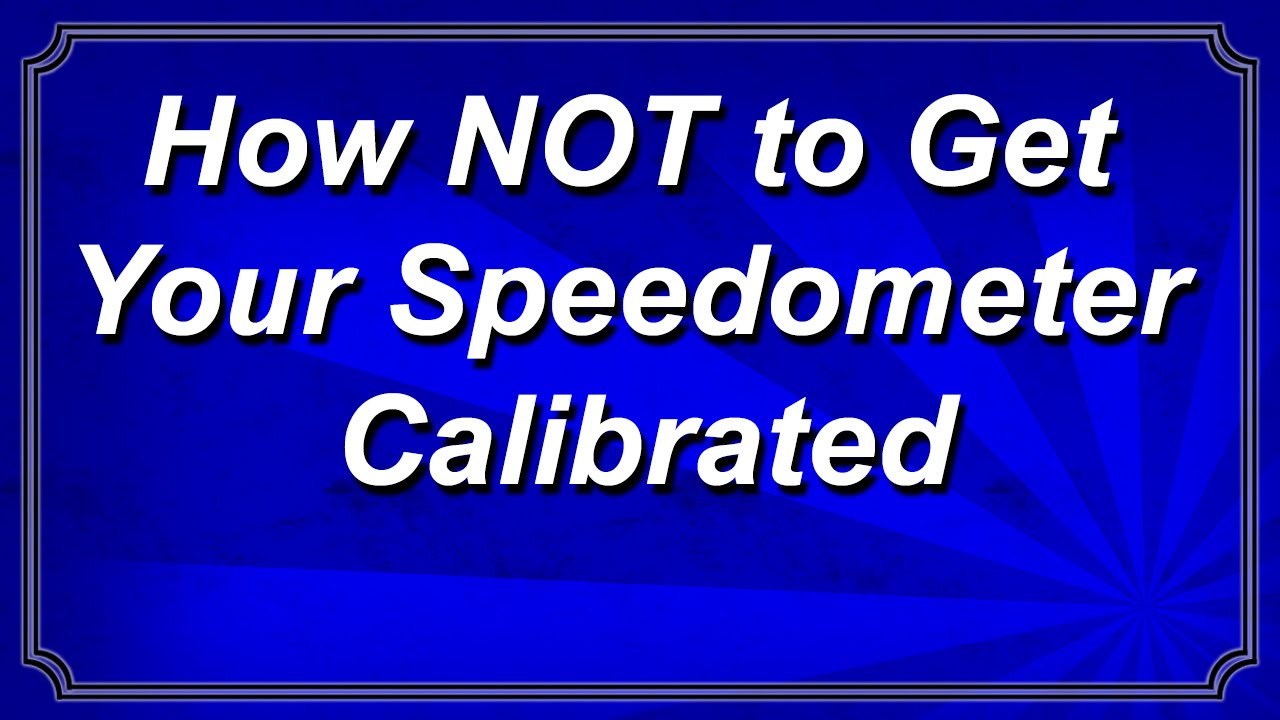 How NOT to Get Your Speedometer Calibrated