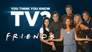 Friends - You Think You Know TV?