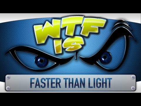► WTF Is... - FTL - Faster Than Light ?