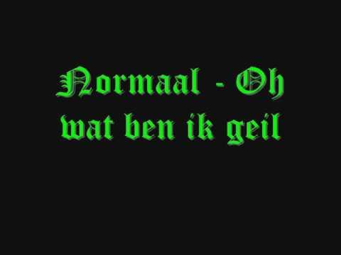 Normaal - Oh wat ben ik geil
