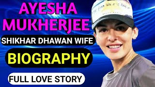 Shikhar Dhawan Wife Biography || Ayesha Mukherjee