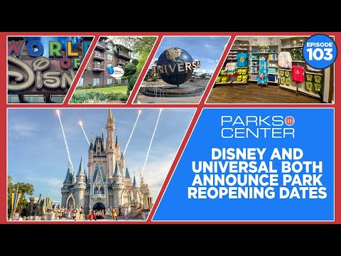 ParksCenter - Disney And Universal Both Announce Park Reopening Dates - Ep. 103