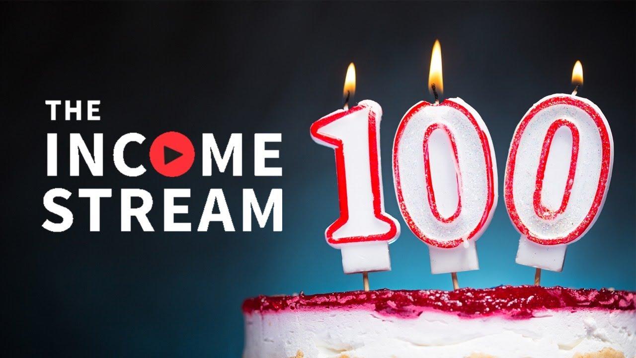 100 Days Straight! #TheIncomeStream [Episode 100]