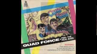 Quad Force - Feel the real bass