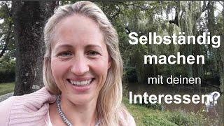 Selbständig machen: In 4 Schritten mit deinen Interessen zum ersten Geld