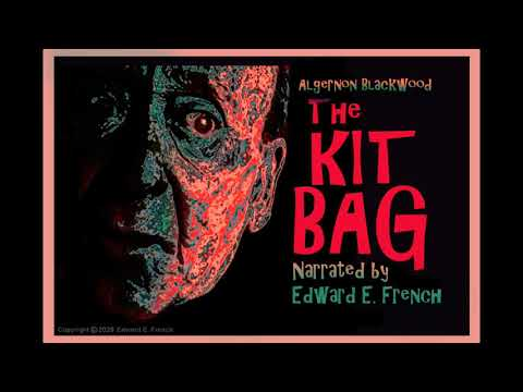 The Kit Bag By Algernon Blackwood. Told By Edward E. French
