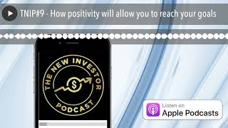 TNIP#9 - How positivity will allow you to reach your goals