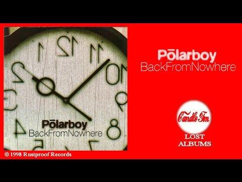 Polarboy:  Back From Nowhere (Full Album) 1998