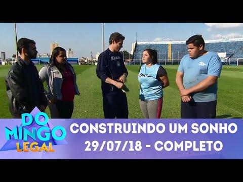 Construindo Um Sonho | Domingo Legal (29/07/18)