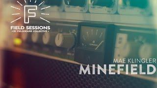 Mae Klingler |  Minefield | Field Sessions