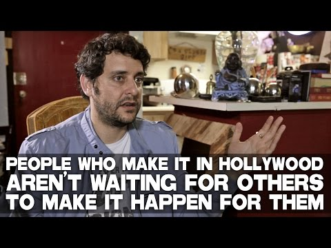 People Who Make It In Hollywood Aren't Waiting For Others To Make It Happen For Them by Ben Gleib