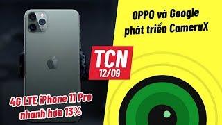 4G LTE iPhone 11 Pro nhanh hơn 13%   Oppo hợp tác Google ra CameraX - TCN 12/09