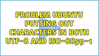 Ubuntu: Problem Ubuntu putting out characters in both UTF-8 and ISO-8859-1