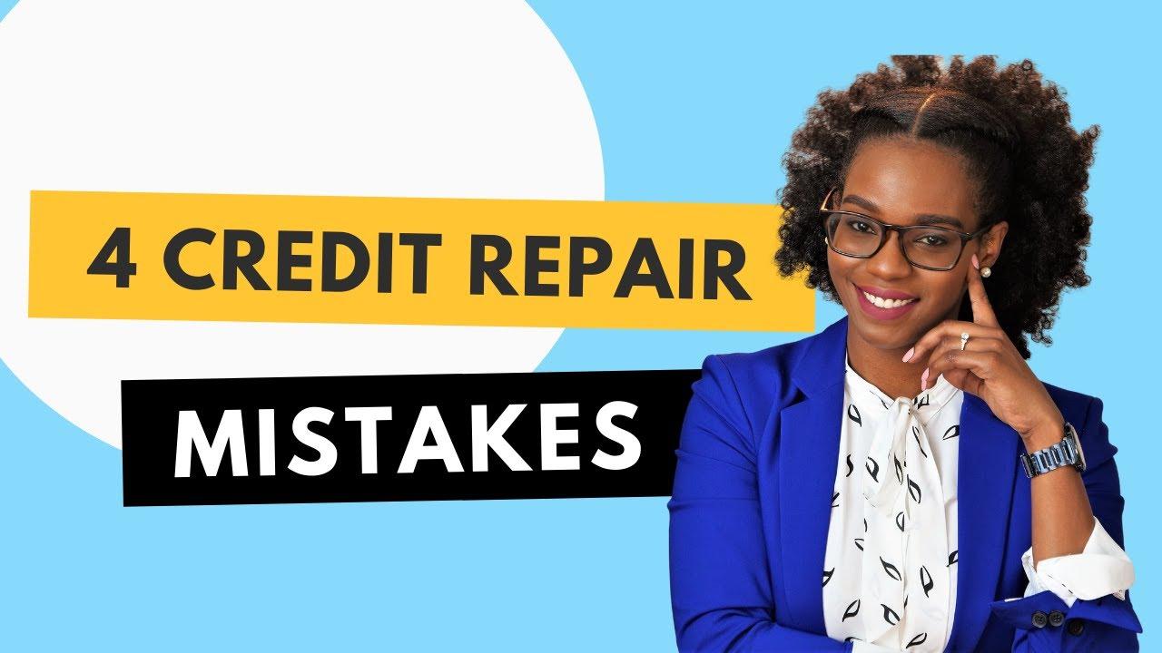 Download 4 Credit Repair Mistakes To Avoid