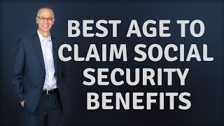 What is the Best Age to Start Social Security Benefits?