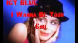 Icy Blue - I Wanna Be Your Girl