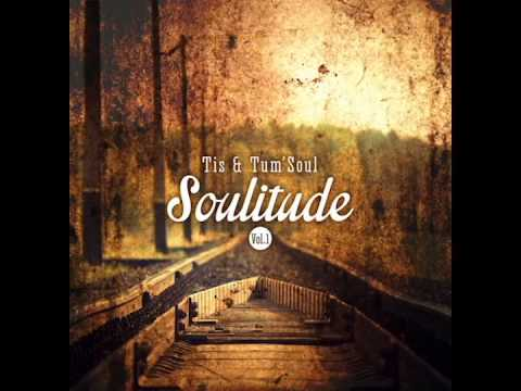 Youtube: TIS & TUMSOUL – 05 – Soulitude (Feat. Leslie Phillips)