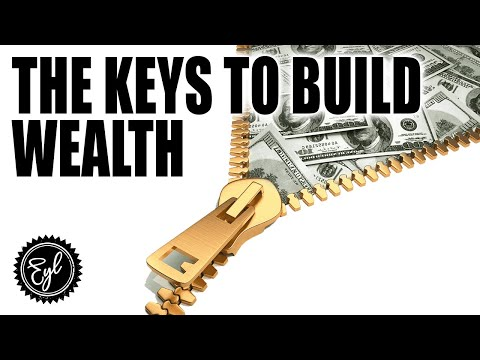 THE KEYS TO BUILD WEALTH
