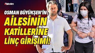 Müge Anlı'daki Osman Büyükşen'in ailesinin katille