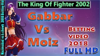 Gambar cover Gabbar Vs Moiz Betting 2018 The King Of Fighter 2002
