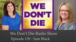 Episode 139 Sam Black - Wellness Coach & Psychic Medium on We Don't Die Radio Show
