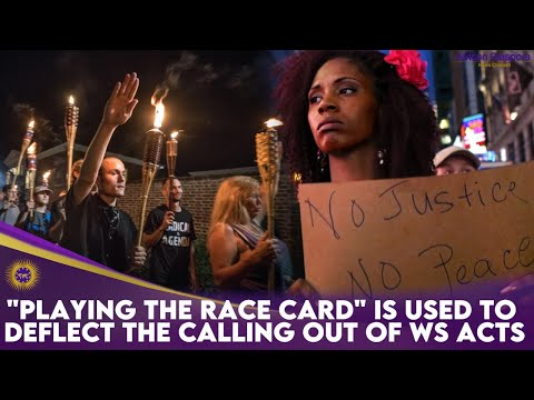 """Playing The Race Card"" Is Used To Deflect The Calling Out Of WS Acts"