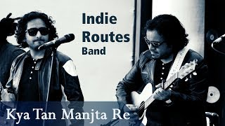 Kya Tan Manjta Re | Aabhas & Shreyas | Indie Routes Live Performance #Kabir