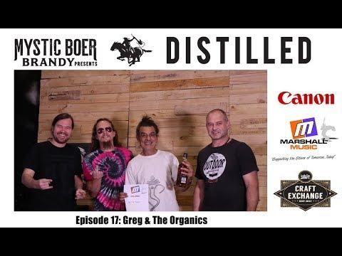 Greg & The Organics   Mystic Boer Brandy presents Distilled (episode 17)
